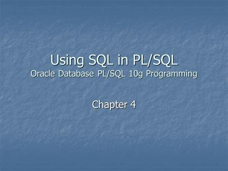 Using SQL in PL/SQL Oracle Database PL/SQL 10g Programming Chapter 4.