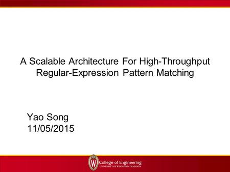 A Scalable Architecture For High-Throughput Regular-Expression Pattern Matching Yao Song 11/05/2015.