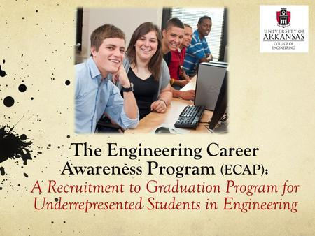 The Engineering Career Awareness Program (ECAP): A Recruitment to Graduation Program for Underrepresented Students in Engineering.