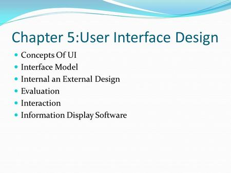 Chapter 5:User Interface Design Concepts Of UI Interface Model Internal an External Design Evaluation Interaction Information Display Software.
