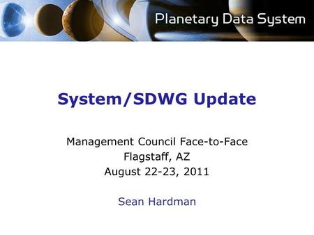 System/SDWG Update Management Council Face-to-Face Flagstaff, AZ August 22-23, 2011 Sean Hardman.