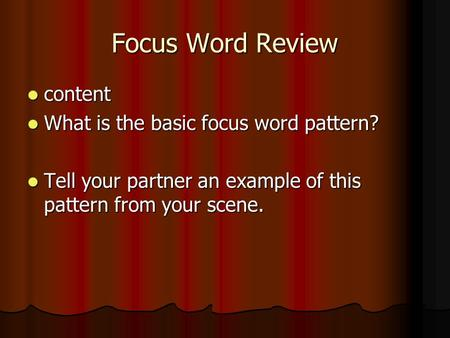 Focus Word Review content content What is the basic focus word pattern? What is the basic focus word pattern? Tell your partner an example of this pattern.