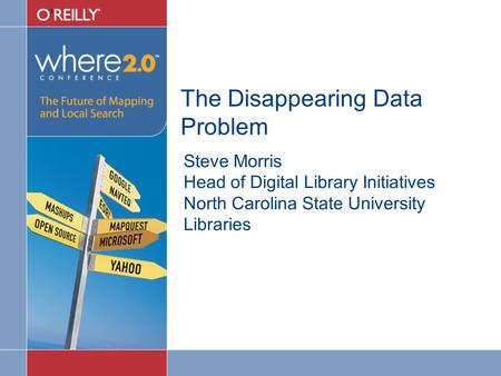 The Disappearing Data Problem Steve Morris Head of Digital Library Initiatives North Carolina State University Libraries.