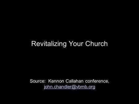 Revitalizing Your Church Source: Kennon Callahan conference,