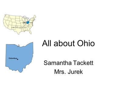 All about Ohio Samantha Tackett Mrs. Jurek. Capital City Columbus is the capital of Ohio. It is also a big tourist attraction.