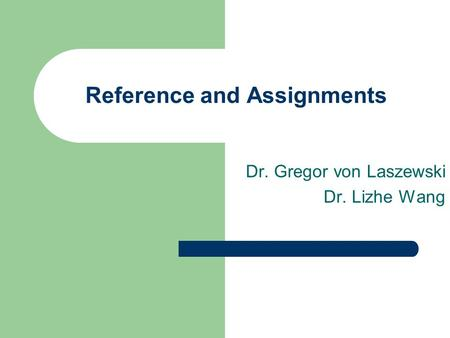 Reference and Assignments Dr. Gregor von Laszewski Dr. Lizhe Wang.