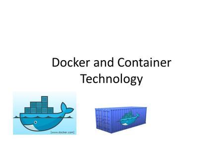 Docker and Container Technology [www.docker.com].
