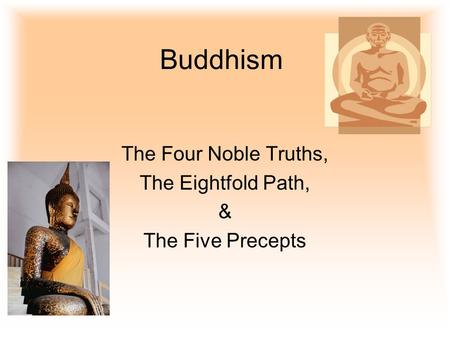 The Four Noble Truths, The Eightfold Path, & The Five Precepts