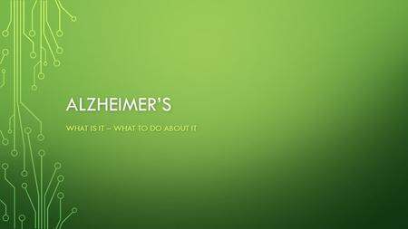 ALZHEIMER'S WHAT IS IT – WHAT TO DO ABOUT IT. VIDEO