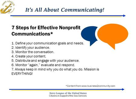It's All About Communicating! Navy League of the United States Citizens in Support of the Sea Services 7 Steps for Effective Nonprofit Communications*