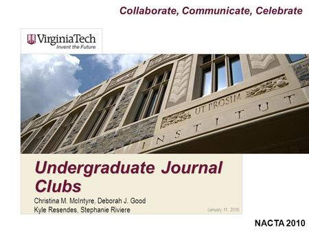 January 11, 2016 Undergraduate Journal Clubs Christina M. McIntyre, Deborah J. Good Kyle Resendes, Stephanie Riviere Collaborate, Communicate, Celebrate.