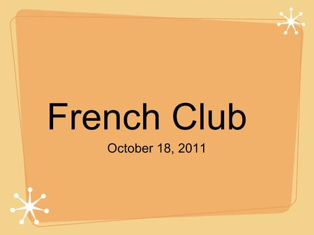 French Club October 18, 2011. Option 1 Option 2.