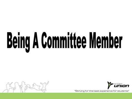 Committee Roles As a committee you are responsible for co-ordinating and overseeing the day to day running of your Club or Society. This includes making.