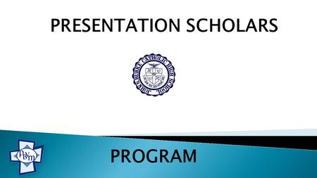 PRESENTATION SCHOLARS PROGRAM. PURPOSE  To provide enhanced opportunities for those academically eligible and approved students who are seeking a more.