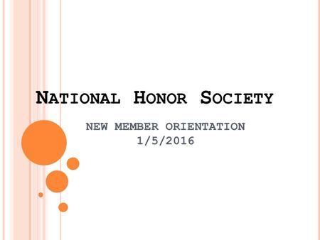 N ATIONAL H ONOR S OCIETY NEW MEMBER ORIENTATION 1/5/2016.