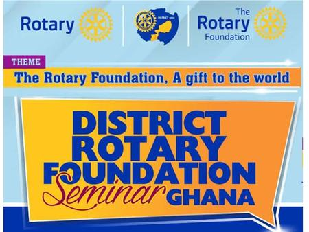 AG Yvonne Kumoji-Darko Funding The Rotary Foundation ROTARY FOUNDATION SEMINAR DISTRICT 9102.