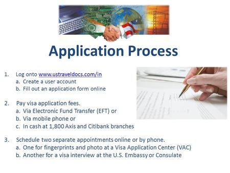2. Pay visa application fees. a.Via Electronic Fund Transfer (EFT) or b.Via mobile phone or c.In cash at 1,800 Axis and Citibank branches Application Process.