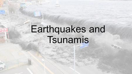 Earthquakes and Tsunamis. Learning Intentions To understand the frequency of earthquakes around the world. To explore how earthquakes may lead to tsunamis.