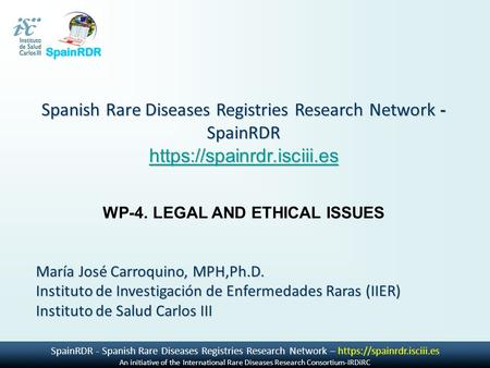 SpainRDR - Spanish Rare Diseases Registries Research Network – https://spainrdr.isciii.es An initiative of the International Rare Diseases Research Consortium-IRDiRC.