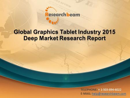 Global Graphics Tablet Industry 2015 Deep Market Research Report TELEPHONE: + 1-503-894-6022