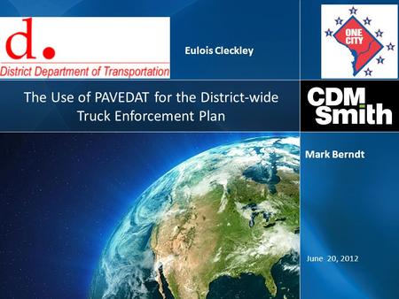 The Use of PAVEDAT for the District-wide Truck Enforcement Plan June 20, 2012 Mark Berndt Eulois Cleckley.