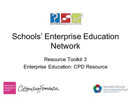 Schools' Enterprise Education Network Resource Toolkit 3 Enterprise Education: CPD Resource.