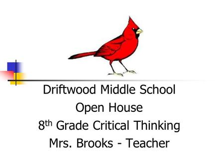 Driftwood Middle School Open House 8 th Grade Critical Thinking Mrs. Brooks - Teacher.
