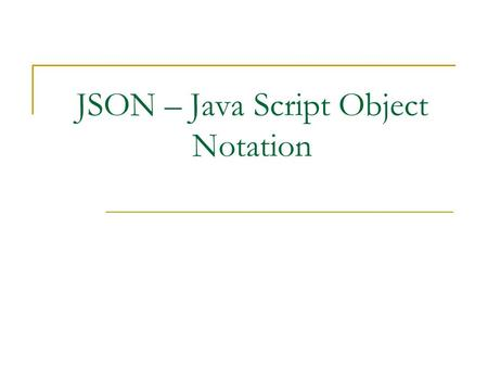 JSON – Java Script Object Notation. What is JSON JSON is a data interchange format Interactive Web 2.0 applications, no more use page replacement. Data.