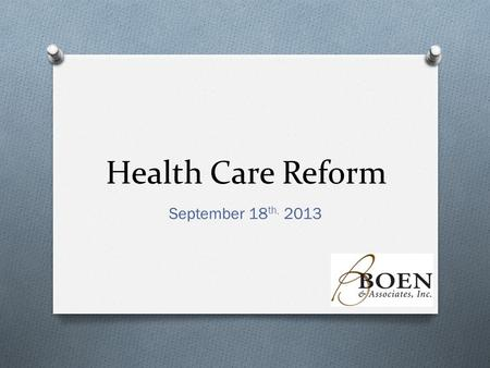 Health Care Reform September 18 th, 2013. Individual Marketplace O Which individuals can purchase insurance on the exchange? O Individuals who do not.