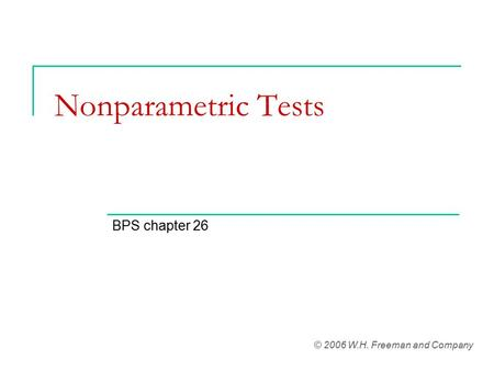 Nonparametric Tests BPS chapter 26 © 2006 W.H. Freeman and Company.