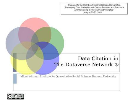 Data Citation in The Dataverse Network ® Micah Altman, Institute for Quantitative Social Science, Harvard University Prepared for the Board on Research.