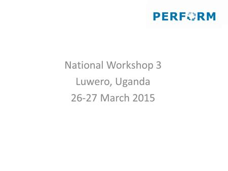 National Workshop 3 Luwero, Uganda 26-27 March 2015.