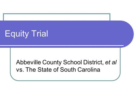 Equity Trial Abbeville County School District, et al vs. The State of South Carolina.