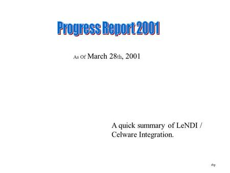 As Of March 28 th, 2001 A quick summary of LeNDI / Celware Integration. rbp.