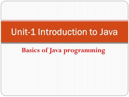 Basics of Java programming Unit-1 Introduction to Java.