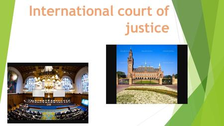 International court of justice. The Court  The International Court of Justice (ICJ) is the principal judicial organ of the United Nations (UN). It was.