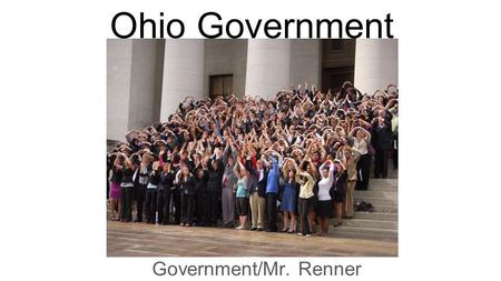 Ohio Government Government/Mr. Renner. Ohio Government History In 1803, Ohio was admitted to the Union as the 17th state. Chillicothe (chil'i-koth'e)