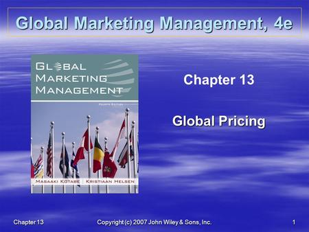 Chapter 13Copyright (c) 2007 John Wiley & Sons, Inc.1 Global Marketing Management, 4e Chapter 13 Global Pricing.