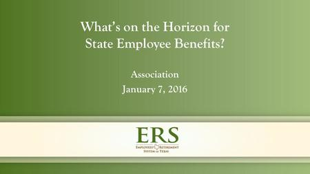 Association January 7, 2016 What's on the Horizon for State Employee Benefits?