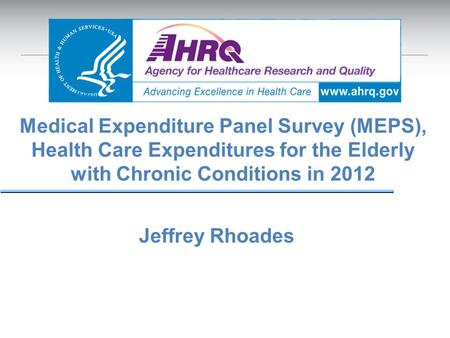 Medical Expenditure Panel Survey (MEPS), Health Care Expenditures for the Elderly with Chronic Conditions in 2012 Jeffrey Rhoades.