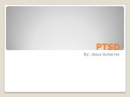 PTSD By: Jesus Gutierrez. What is PTSD Post Traumatic Stress Disorder is classifies as an anxiety disorder caused by witnessing or experiencing a traumatic.