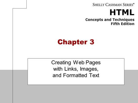 HTML Concepts and Techniques Fifth Edition Chapter 3 Creating Web Pages with Links, Images, and Formatted Text.