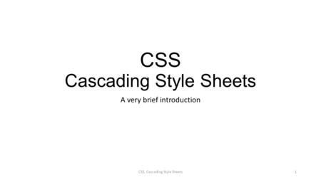 CSS Cascading Style Sheets A very brief introduction CSS, Cascading Style Sheets1.