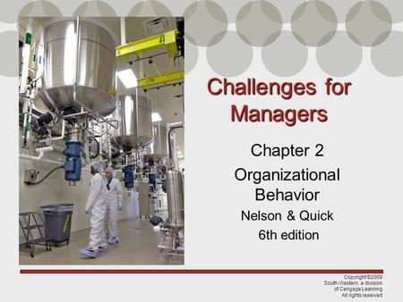 Copyright ©2009 South-Western, a division of Cengage Learning All rights reserved Challenges for Managers Chapter 2 Organizational Behavior Nelson & Quick.