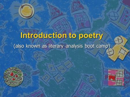 Introduction to poetry (also known as literary analysis boot camp)