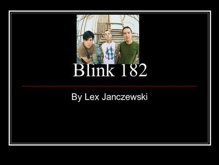 Blink 182 By Lex Janczewski. Band members Tom DeLonge-Guitar Mark Hoppus-Bass Travis Barker-Drums.