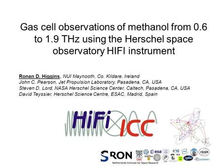 Gas cell observations of methanol from 0.6 to 1.9 THz using the Herschel space observatory HIFI instrument Ronan D. Higgins, NUI Maynooth, Co. Kildare,