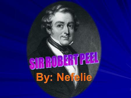 Achievements  Sir Robert Peel was one of the greatest Prime Ministers of the nineteenth century.  He was Prime Minister twice, from 1834-5 and from.