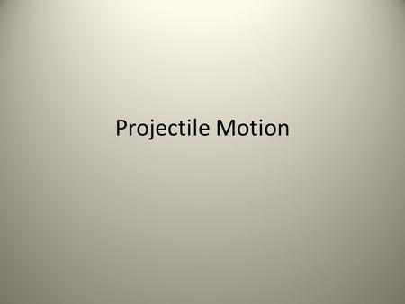 Projectile Motion. Projectile- only force on object is gravity Trajectory- projectile's path Independence of Motion – Velocity and acceleration are vectors.