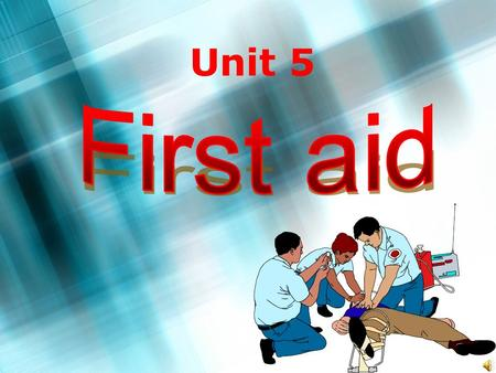 Unit 5. 2 3 What is first aid? >First aid is the kind of_____ given to someone who suddenly ______ or gets ______ before a doctor can be found. Often.